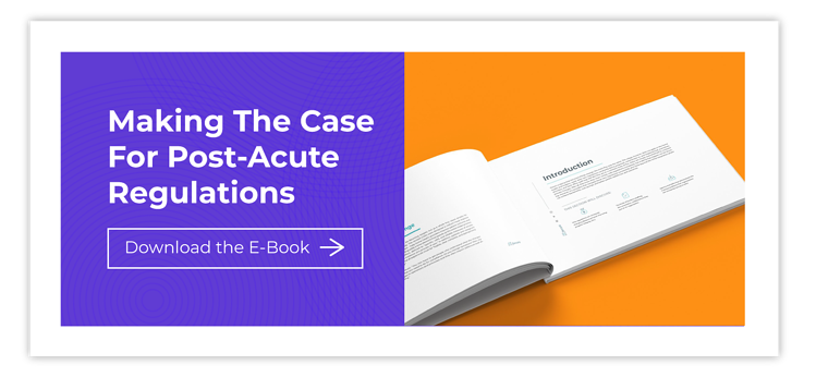 Making the Case for Post- Acute Care Regulations